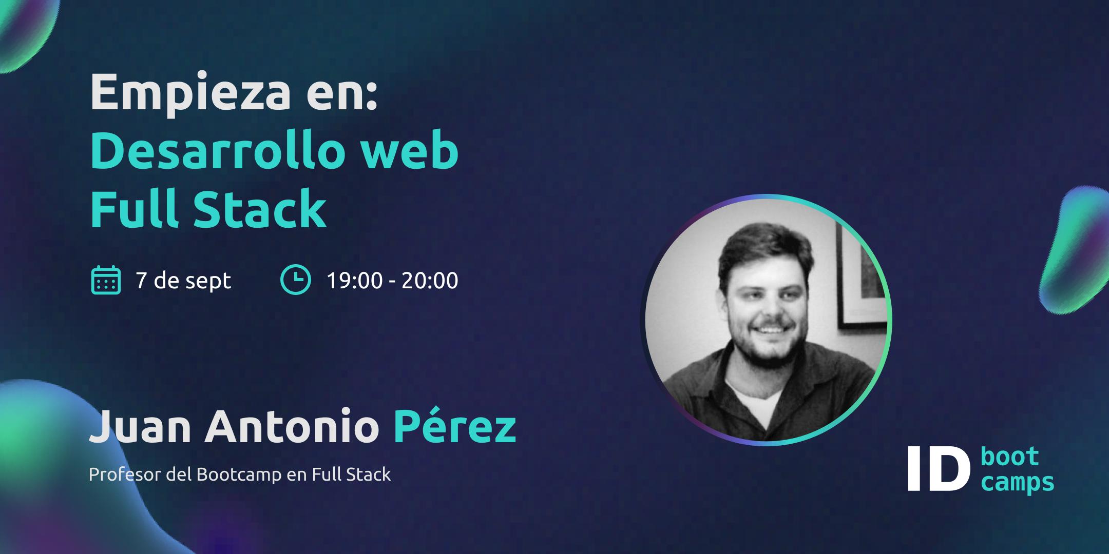 Empieza en Desarrollo web y programación Full Stack - Juan Antonio Pérez - ID Bootcamps